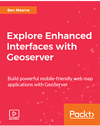 Explore Enhanced Interfaces with Geoserver [Video]