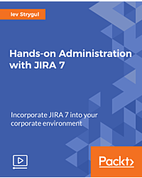 Hands-on Administration with JIRA 7 [Video]