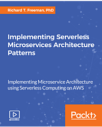 Implementing Serverless Microservices Architecture Patterns [Video]