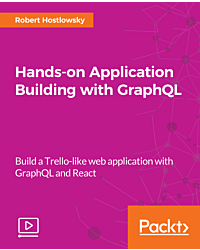 Hands-on Application Building with GraphQL [Video]