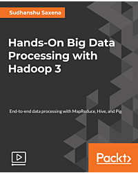 Hands-On Big Data Processing with Hadoop 3 [Video]