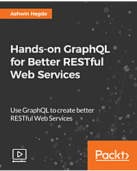 Hands-on GraphQL for Better RESTful Web Services [Video]