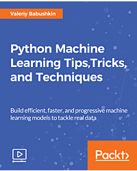 Python Machine Learning Tips, Tricks, and Techniques [Video]