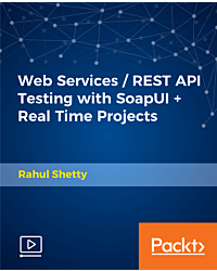 Web Services/REST API Testing with SoapUI+ Real Time Projects [Video]