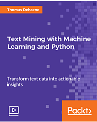 Text Mining with Machine Learning and Python [Video]