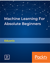 Machine Learning For Absolute Beginners [Video]