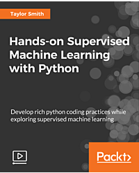 Hands-on Supervised Machine Learning with Python [Video]