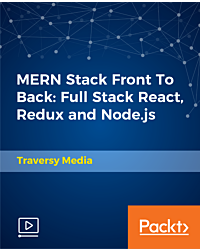 MERN Stack Front To Back: Full Stack React, Redux and Node.js [Video]