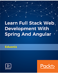 Learn Full Stack Web Development with Spring and Angular [Video]