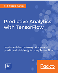 Predictive Analytics with TensorFlow [Video]