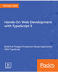 Hands-On Web Development with TypeScript 3 [Video]