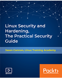 Linux Security and Hardening, The Practical Security Guide [Video]