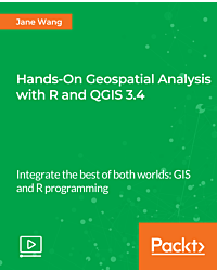 Hands-On Geospatial Analysis with R and QGIS 3.4 [Video]