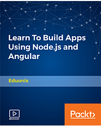 Learn To Build Apps Using Node.js and Angular [Video]