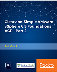 Clear and Simple VMware vSphere 6.5 Foundations VCP - Part 2 [Video]