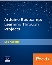 Arduino Bootcamp: Learning Through Projects [Video]