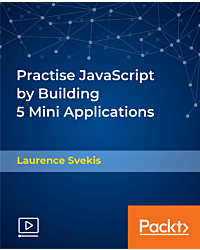 Practise JavaScript by Building 5 Mini Applications [Video]