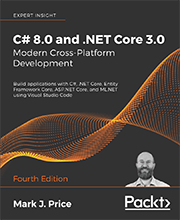 C# 8.0 and .NET Core 3.0 – Modern Cross-Platform Development - Fourth Edition