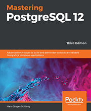 Mastering PostgreSQL 12 - Third Edition